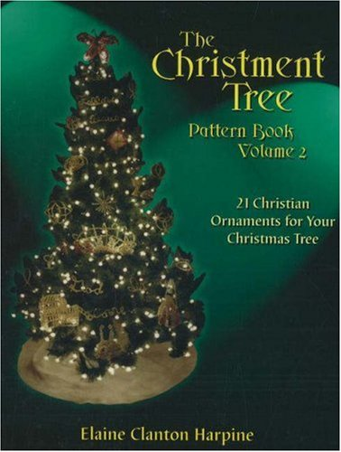 The Christment Tree : How to Make Christian Ornaments for Your Christmas Tree, Vol. 2