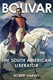Robert Harvey Bolivar: The Liberator of Latin America