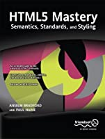HTML5 Mastery: Semantics, Standards, and Styling