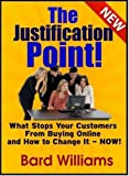 The Justification Point: What Stops Your Customers From Buying Online and How to Change It - NOW!