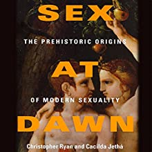 Sex at Dawn: How We Mate, Why We Stray, and What It Means for Modern Relationships (       UNABRIDGED) by Christopher Ryan, Cacilda Jetha Narrated by Allyson Johnson, Jonathan Davis, Christopher Ryan