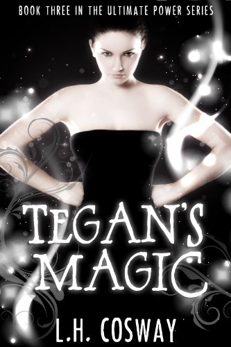 Tegan's Magic (The Ultimate Power Series #3) by L.H. Cosway