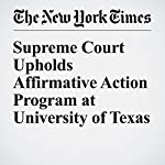 Supreme Court Upholds Affirmative Action Program at University of Texas | Adam Liptak