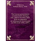 The Corean government: constitutional changes, July 1894 to October 1895. With an appendix on subsequent enactments...