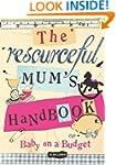 The Resourceful Mum's Handbook: Bring...