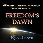 Freedom's Dawn: Frontiers Saga, Book 4 (       UNABRIDGED) by Ryk Brown Narrated by Jeffrey Kafer