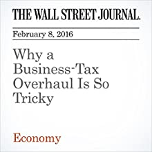 Why a Business-Tax Overhaul Is So Tricky Other by Richard Rubin Narrated by Alexander Quincy