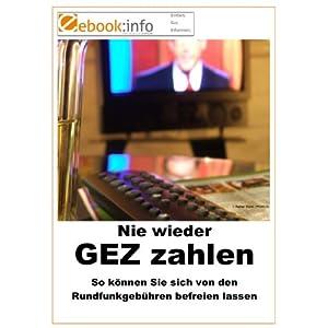 Nie wieder GEZ zahlen. So können Sie sich von den Rundfunkgebühren befreien lassen (E-Book im PDF-Format) (Broschüre)