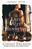 The Last Wife of Henry VIII: A Novel (0312374615) by Erickson, Carolly