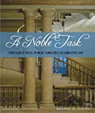 img - for A Noble Task: The Saint Paul Public Library Celebrates 125! book / textbook / text book
