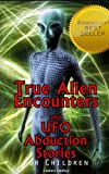 True Alien Encounters and UFO Abduction Stories for Children Picture Book