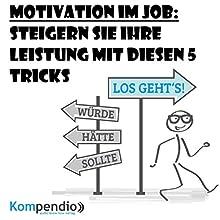 Motivation im Job: Steigern Sie Ihre Leistung mit diesen 5 Tricks Hörbuch von Alessandro Dallmann Gesprochen von: Michael Freio Haas