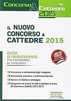 Il nuovo concorso a cattedre 2015. Guida di orientamento per prepararsi al concorso