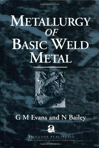 Metallurgy Of Basic Weld Metal (Woodhead Publishing Series In Welding And Other Joining Technologies)