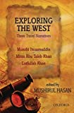 img - for Exploring the West: Three Travel Narratives: Comprising Images of the West, The Adventures of Itesamuddin; Westward Bound, The Travels of Mirza Abu ... Lutfullah's Narrative Beyond East and West book / textbook / text book