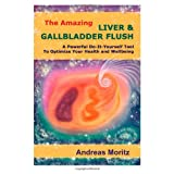 The Amazing Liver & Gallbladder Flush ~ Andreas Moritz