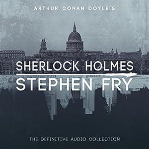 Sherlock Holmes: The Definitive Collection | Livre audio Auteur(s) : Arthur Conan Doyle, Stephen Fry - introductions Narrateur(s) : Stephen Fry