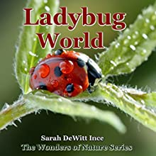 Ladybug World: The Wonders of Nature, Book 1 (       UNABRIDGED) by Sarah DeWitt Ince Narrated by Alan Caudle