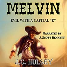 Melvin: Evil with a Capital 'E' (       UNABRIDGED) by J.C. Hulsey Narrated by J. Scott Bennett
