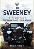 Dick Kirby The Sweeney: The First Sixty Years of Scotland Yard's Flying Squad (Wharncliffe True Crime)