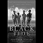 Black Tide: The Devastating Impact of the Gulf Oil Spill   Antonia Juhasz