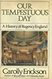 Our Tempestuous Day: A History of Regency England (0688060862) by Carolly Erickson