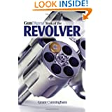 The Gun Digest Book of the Revolver by Grant Cunningham and Massad Ayoob