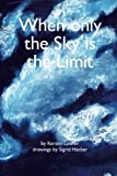 img - for When only the Sky is the Limit book / textbook / text book