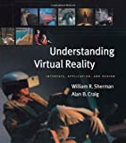Understanding Virtual Reality: Interface, Application, and Design (The Morgan Kaufmann Series in Computer Graphics)