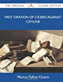 Image of First Oration of Cicero Against Catiline - The Original Classic Edition