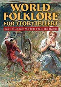 World Folklore for Storytellers: Tales of Wonder, Wisdom, Fools, and Heroes (Sharpe Reference) by Josepha Sherman