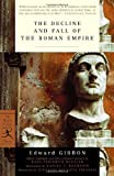The Decline and Fall of the Roman Empire (Modern Library Classics) (0375758119) by Edward Gibbon