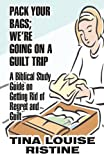 img - for Pack Your Bags; We're Going on a Guilt Trip: A Biblical Study Guide on Getting Rid of Regret and Guilt book / textbook / text book
