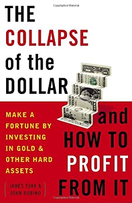 The Collapse of the Dollar and How to Profit from It: Make a Fortune by Investing in Gold and Other Hard Assets