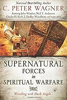 Supernatural Forces in Spiritual Warfare: Wrestling with Dark Angels