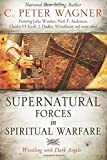 Supernatural Forces in Spiritual Warfare: Wrestling with Dark Angels (0768402980) by Wagner, C. Peter