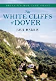 Paul Harris The White Cliffs of Dover: Britain's Heritage Coast