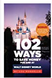 102 Ways to Save Money For and At Walt Disney World: Bonus! 40 Free Things to Enjoy, Eat, Do and Collect!