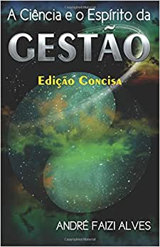A Ciencia E O Espirito Da Gestao (Portuguese Edition)