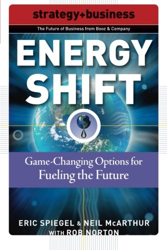 Energy Shift: Game-Changing Options For Fueling The Future (Future Of Business Series)