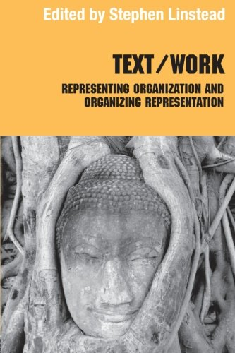 Text/Work: Representing Organization and Organizing Representation (Routledge Studies in Management, Organizations and Society)