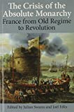 img - for The Crisis of the Absolute Monarchy: From the Old Regime to the French Revolution (Proceedings of the British Academy) by Julian Swann (2013-05-19) book / textbook / text book