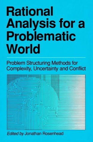Rational Analysis for a Problematic World: Problem Structuring Methods for Complexity, Uncertainty and Conflict