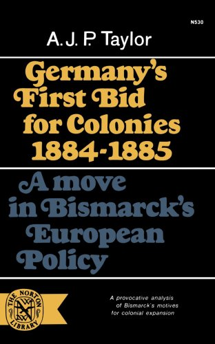 Germany's First Bid For Colonies, 1884-1885 (Norton Library), Taylor J A