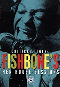 Critical Times - Fishbone's Hen House Sessions