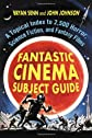Fantastic Cinema Subject Guide : A Topical Index to 2500 Horror, Science Fiction, and Fantasy Films