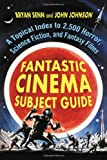 Fantastic Cinema Subject Guide: A Topical Index to 2,500 Horror, Science Fiction, and Fantasy Films(2 Volume Set) (0786437669) by Bryan Senn