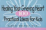 Healing Your Grieving Heart: 100 Practical Ideas for Kids