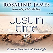 Just in Time: Escape to New Zealand, Book 8 Audiobook by Rosalind James Narrated by Claire Bocking