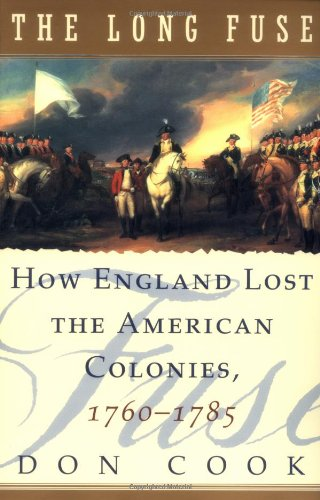 The Long Fuse: How England Lost the American Colonies 1760-1785 Don Cook